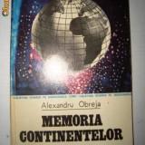 Alexandru Obreja - Memoria continentelor - Carte Geografie