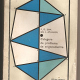 Culegere Matematica - (C424) CULEGERE DE PROBLEME DE TRIGONOMETRIE, CICEU, ADMITERE, DE P.D. SIMA, GH. I. ATANASIU