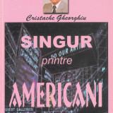 Gheorghiu, C. - SINGUR PRINTRE AMERICANI, ed. Ecran magazin, Brasov, 1999