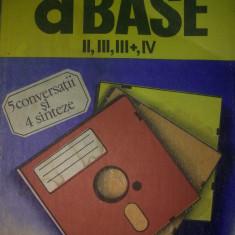 Liviu Dumitrascu - d BASE II, III, III+, IV- 5 conversatii si 4 sinteze - Carte baze de date