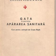 (C1727) GATA PENTRU APARAREA SANITARA, EDITURA DE STAT PENTRU LITERATURA STIINTIFICA, 1954, CURS PENTRU ACTIVISTII DE CRUCEA ROSIE - Curs hobby