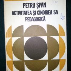 Petru Span, Activitatea si gandirea sa pedagogica. Autor : Teodor Gal - Carte Hobby Dezvoltare personala