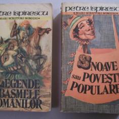 P.ISPIRESCU - LEGENDE SAU BASMELE ROMANILOR / SNOAVE SAU POVESTI POPULARE, 2 VOL