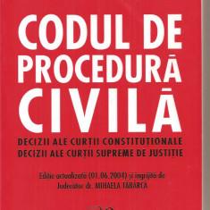 (C3969) CODUL DE PROCEDURA CIVILA, DECIZII ALE CURTII CONSTITUTIONALE, DECIZII ALE CURTII SUPREME DE JUSTITIE, ( 01.06.2004 ), JUD. MIHAELA TABARCA - Carte Drept civil