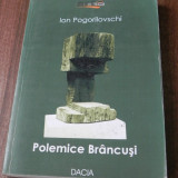 ION POGORILOVSCHI - POLEMICE BRANCUSI. CU REPLICI SI ECOURI