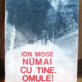 Ion Moise- Numai cu tine, omule!