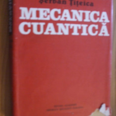 MECANICA CUANTICA -- Serban Titeica -- 1984, 635 p. - Carte Matematica