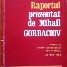 RAPORTUL PREZENTAT DE MIHAIL GORBACIOV (Moscova, Palatul Congreselor din Kremlin, 28 iunie 1988) - Carte Politica