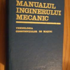 Carti Mecanica - MANUALUL INGINERULUI MECANIC*Tehnologia Constructiilor de Masini - Gh. Buzdugan