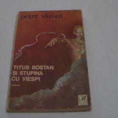Titus Bostan si Stupina cu Viespi / Petre Varlan / roman