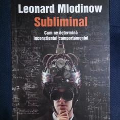 Leonard Mlodinow SUBLIMINAL Cum ne determina inconstientul comportamentul Ed. Humanitas 2013 - Carte Psihologie