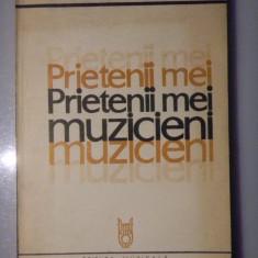 PRIETENII MEI MUZICIENI - Teodor Balan - Carte Arta muzicala