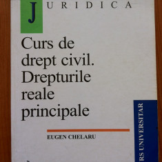 CURS DE DREPT CIVIL. DREPTURILE REALE PRINCIPALE - Eugen Chelaru - Carte Drept civil