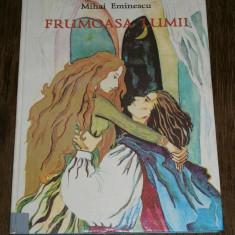 MIHAI EMINESCU - Frumoasa Lumii [Basme: Calin Nebunul, Fat Frumos din Lacrima, Borta vantului, Finul lui Dumnezeu] cu ilustratii Angela Brasoveanu - Carte de povesti