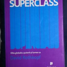 David Rothkopf SUPERCLASS ELITA GLOBALA A PUTERII SI LUMEA SA Ed. Publica 2009 - Carte afaceri