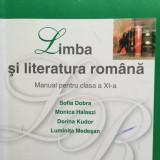 Manual Clasa a XI-a, Romana - LIMBA SI LITERATURA ROMANA MANUAL PENTRU CLASA A XI-A - Sofia Dobra