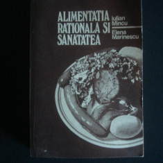 IULIAN MINCU * ELENA MARINESCU - ALIMENTATIA RATIONALA SI SANATATEA {1984} - Carte Alimentatie
