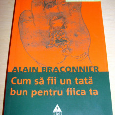 CUM SA FII UN TATA BUN PENTRU FIICA TA - Alain Braconnier - Carte Ghidul mamei, Trei