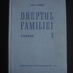 TUDOR R. POPESCU - DREPTUL FAMILIEI TRATAT volumul 1 {1965} - Carte Dreptul familiei