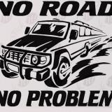 No Road No Problem_Sticker Auto_Tuning_CSTA-085-Dimensiune: 15 cm. X 12.8 cm. - Orice culoare, Orice dimensiune
