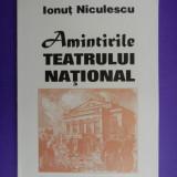 Istorie - AMINTIRILE TEATRULUI NATIONAL Ionut Niculescu