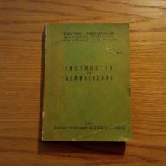 INSTRUCTIA DE SEMNALIZARE - Directia Generala a Cailor Ferate * nr.4 - 1970 - Carti Transporturi