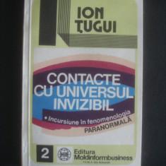 ION TUGUI - CONTACTE CU UNIVERSUL INVIZIBIL - Carte Hobby Ezoterism