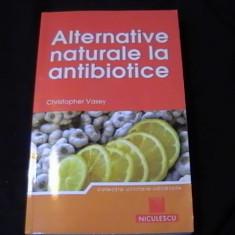 ALTERNATIVE NATURALE LA ANTIBIOTICE-CRISTOPER VASEY-204 PG- - Carte tratamente naturiste