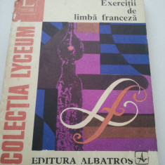 EXERCITII DE LIMBA FRANCEZA - ELENA GORUNESCU { COLECTIA LYCEUM } ( 995 )