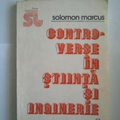CONTROVERSE IN STIINTA SI INGINERIE - SOLOMON MARCUS ( A 164 ) - Carti Electronica