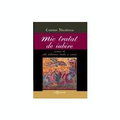 Carti ortodoxe - Costion Nicolescu - Mic tratat de iubire urmat de alte iubitoare studii si eseuri - 20839
