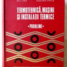 TERMOTEHNICA, MASINI SI INSTALATII TERMICE - PROBLEME, B. Popa/C. Vintila, 1973