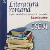 Teste Bacalaureat - LITERATURA ROMANA PREGATIRE INDIVIDUALA PROBA SCRISA - ESEUL - L. Paicu, M. Lupu