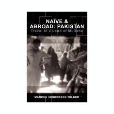 Carte Literatura Engleza - Nave & Abroad: Pakistan: Travel in a Land of Mullahs