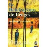 Armand Lanoux - Le rendez-vous de Bruges - Carti Beletristica