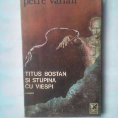 PETRE VARLAN - TITUS BOSTAN SI STUPINA CU VIESPI - Roman