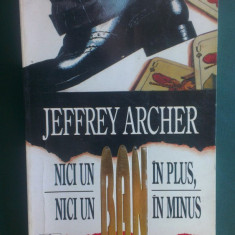 Roman - JEFFREY ARCHER - NICI UN BAN IN PLUS, NICI UN BAN IN MINUS ( NR 9999 )