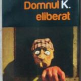 Beletristica - MATEI VISNIEC - DOMNUL K. ELIBERAT (ROMAN, 2010)