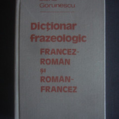 ELENA GORUNESCU - DICTIONAR FRAZEOLOGIC FRANCEZ ROMAN SI ROMAN FRANCEZ - Curs Limba Franceza Altele