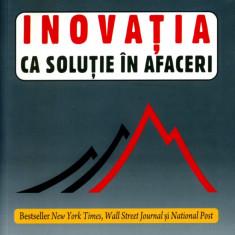 Clayton M. Christensen - Inovatia ca solutie in afaceri - 581810 - Carte Management