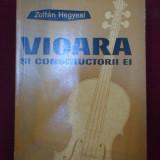 Zoltan Hegyesi - Vioara si constructorii ei - 514385