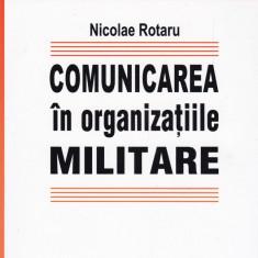 Nicolae Rotaru - Comunicarea in organizatiile militare - 339837 - Carte de publicitate