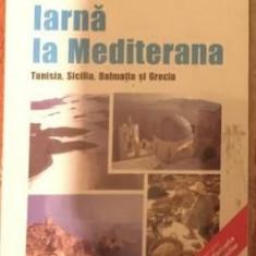 Iarna la Mediterana : Tunisia, Sicilia, Dalmatia si Grecia / Robert D. Kaplan - Carte de calatorie